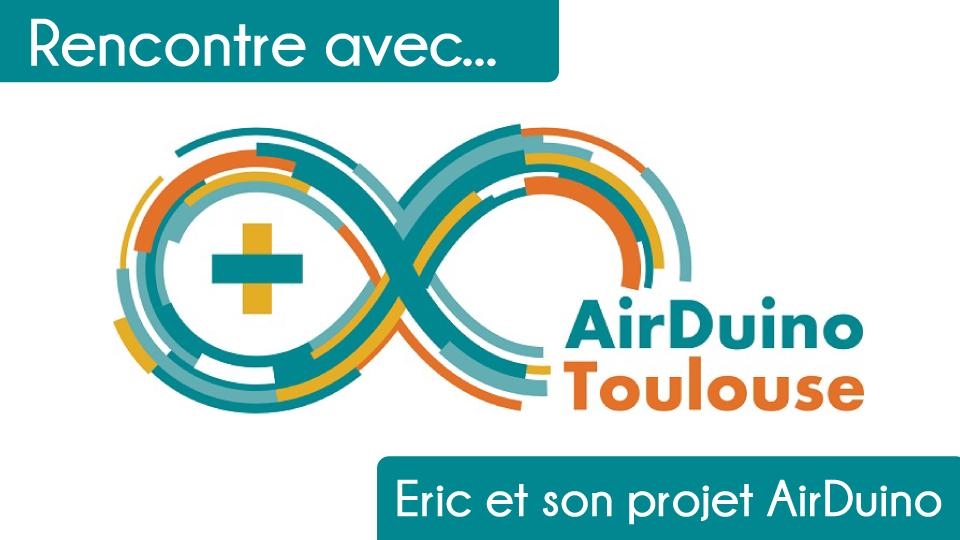 Rencontre avec Éric et son projet Airduino